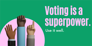 green and pink image stating Voting is a Superpower - Use it well